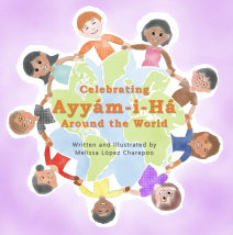 2017_Melissa Lopez Charepoo_ Celebrating Ayyam-i-Ha Around the World COVER.png